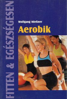 Wolfgang Miessner - Aerobik (Fitten & egészségesen) [antikvár]