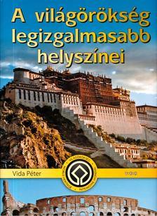 Vida Péter - A világörökség legizgalmasabb helyszínei [antikvár]