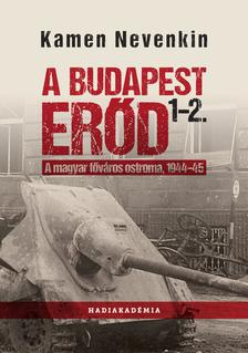 Kamen Nevenkin - A Budapest Erőd 1-2. - A magyar főváros ostroma, 1944-45