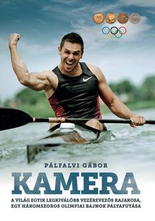 PÁLFALVI GÁBOR - Kamera - A világ egyik legkiválóbb vezérevezős kajakosa, egy háromszoros olimpiai bajnok pályafutása