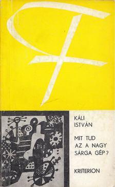 Káli István - Mit tud az a nagy sárga gép? [antikvár]