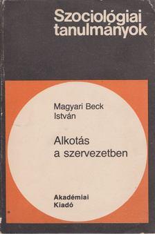 Magyari Beck István - Alkotás a szervezetben [antikvár]