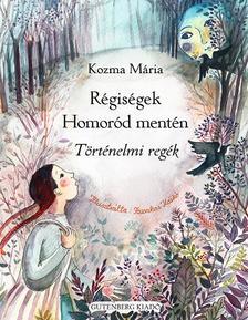 Kozma Mária - Régiségek Homoród mentén - Történelmi regék