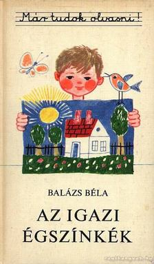 Balázs Béla - Az igazi égszínkék [antikvár]