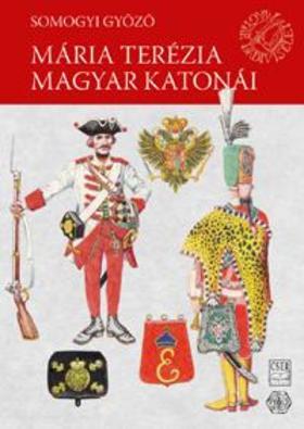 Somogyi Győző - Mária Terézia magyar katonái