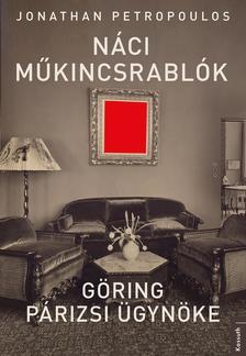Jonathan Petropoulos - Náci műkincsrablók - Göring párizsi ügynöke