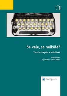 László Miklós (szerk.) Lányi András - - Se vele, se nélküle? - Tanulmányok a médiáról [eKönyv: epub, mobi]