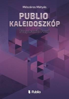 Mátyás Mészáros - Publio Kaleidoszkóp IV. - Stephanie Ford [eKönyv: epub, mobi]