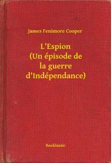 James Fenimore Cooper - L Espion (Un épisode de la guerre d Indépendance) [eKönyv: epub, mobi]
