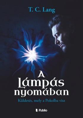 Lang T. C. - A Lámpás nyomában - Küldetés, mely a Pokolba visz [eKönyv: epub, mobi]