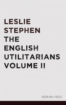 Stephen Leslie - The English Utilitarians Volume II [eKönyv: epub, mobi]