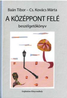 Baán Tibor - Cs. Kovács Márta - A középpont felé
