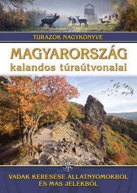 Dr. Nagy Balázs szerk. - Magyarország kalandos túraútvonalai - Vadak keresése állatnyomokból és más jelekből /Túrázók nagykönyve