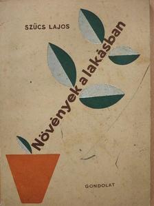 Szűcs Lajos - Növények a lakásban [antikvár]