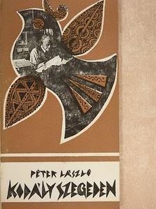 Péter László - Kodály Szegeden [antikvár]