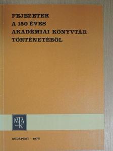 F. Csanak Dóra - Fejezetek a 150 éves Akadémiai Könyvtár történetéből [antikvár]