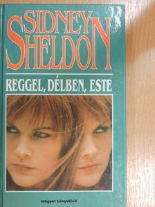 Sheldon Sidney - Reggel, délben, este [antikvár]