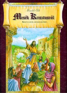 Benedek Elek - Mesék Krisztusról [antikvár]
