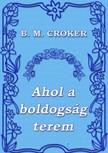 B. M. CROKER - Ahol a boldogság terem [eKönyv: epub, mobi]