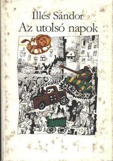 Illés Sándor - Az utolsó napok [antikvár]