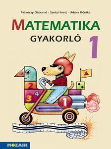 Ratkóczy Gáborné, Szelczi Ivett, Urbán Mónika - MS-1663U Matematika gyakorló 1.o.