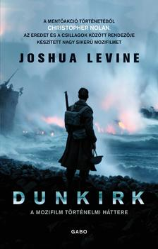 Joshua Levine - Dunkirk - A mozifilm történelmi háttere