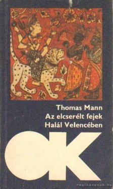 Thomas Mann - Az elcserélt fejek - Halál Velencében [antikvár]