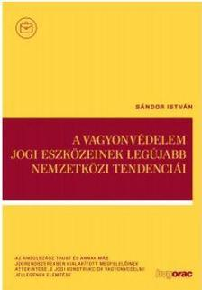 Sándor István - A vagyonvédelem jogi eszközeinek legújabb nemzetközi tendenciái