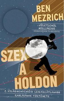 Ben Mezrich - Szex a Holdon [antikvár]