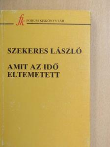 Szekeres László - Amit az idő eltemetett [antikvár]