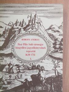 Borosy András - Pest-Pilis-Solt vármegye közgyűlési jegyzőkönyveinek regesztái 1638-1711 I. (töredék) [antikvár]