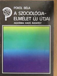 Pokol Béla - A szociológiaelmélet új útjai [antikvár]