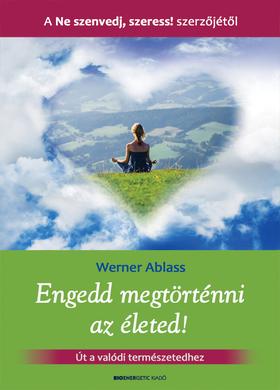 Werner Ablass - Engedd megtörténni az életed!