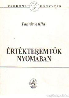 Tamás Attila - Értékteremtők nyomában [antikvár]