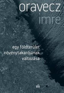 Oravecz Imre - Egy földterület növénytakarójának változása [eKönyv: epub, mobi]