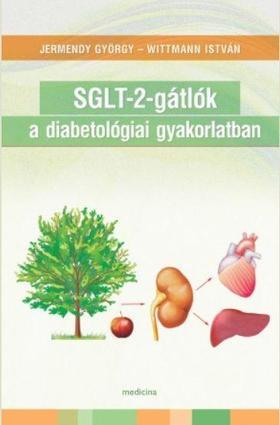Jermendy György-Wittmann István - SGLT-2-gátlók a diabetológiai gyakorlatban