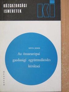 Szita János - Az összeurópai gazdasági együttműködés kérdései [antikvár]
