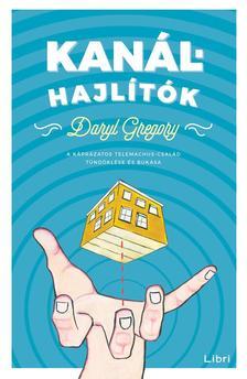 Daryl Gregory - Kanálhajlítók - A káprázatos Telemachus család tündöklése és bukása