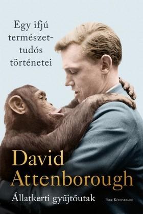 David Attenborough - Egy ifjú természettudós történetei - Állatkerti gyűjtőutak [eKönyv: epub, mobi]