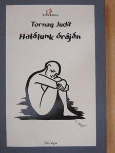 Tornay Judit - Halálunk óráján [antikvár]