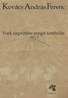 KOVÁCS ANDRÁS FERENC - York napsütése zengő tombolás [eKönyv: epub, mobi]