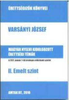 Varsányi József - Magyar nyelvi kidolgozott érettségi témák II. Emelt szint