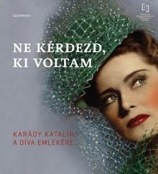KARÁDY KATALIN - Ne kérdezd, ki voltam - Egy díva emlékére [eKönyv: epub, mobi]