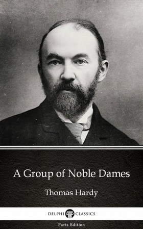 Thomas Hardy - A Group of Noble Dames by Thomas Hardy (Illustrated) [eKönyv: epub, mobi]