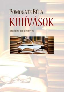 Pomogáts Béla - Kihívások. Irodalmi tanulmányok