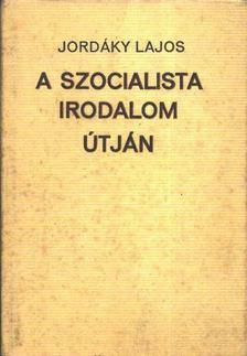 Jordáky Lajos - A szocialista irodalom útján [antikvár]