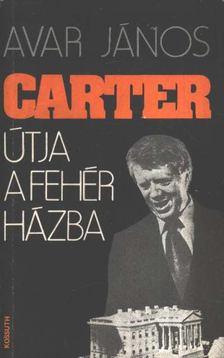 Avar János - Carter útja a Fehér Házba [antikvár]