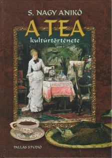 S. Nagy Anikó - A tea kultúrtörténete [antikvár]