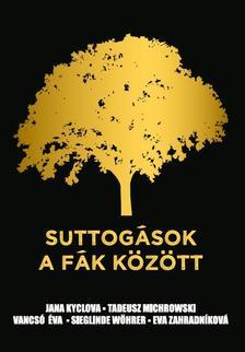 közösségi regény - Jana Kyclova, Tadeusz Michrowski, Vancsó Éva, Sieglinde Wöhrer, Eva Zahradníková - Suttogások a fák között