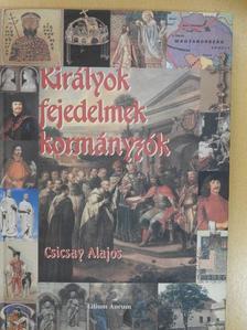 Csicsay Alajos - Királyok, fejedelmek, kormányzók [antikvár]